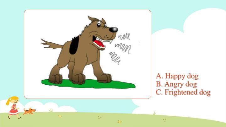 A. Happy dog