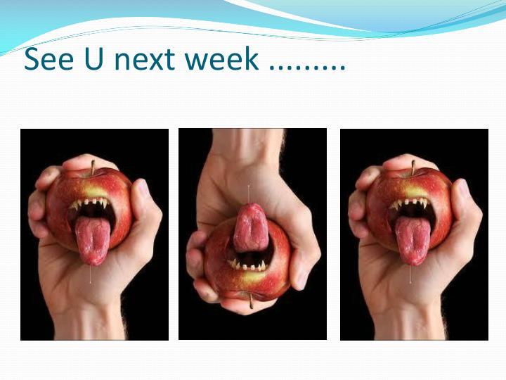 See U next week .........