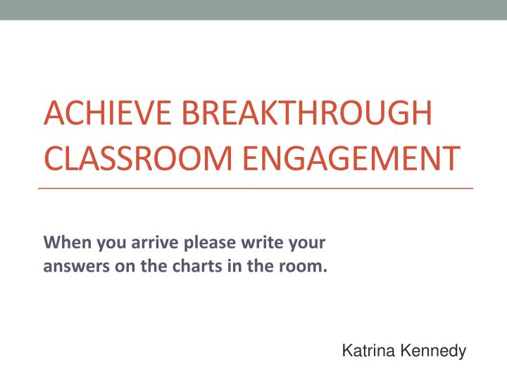 Achieve breakthrough classroom engagement