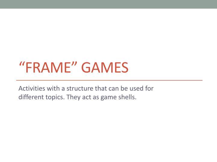 """Frame"" Games"
