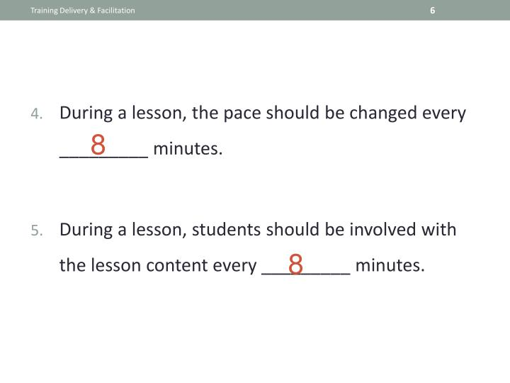During a lesson, the pace should be changed every _________ minutes.