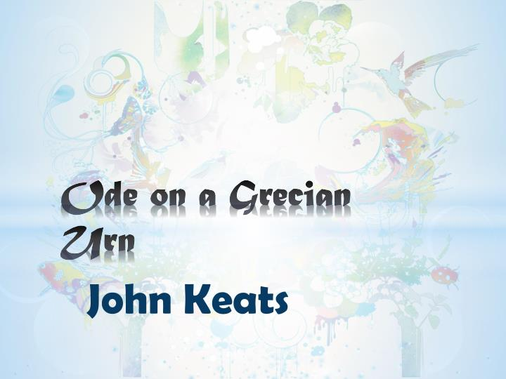 ode to a grecian urn analysis essay Summary: keats directly addresses a grecian urn -- a symbol of timelessness and aesthetic beauty -- and contrasts this object's version of the world with the vicissitudes of real life he asks direct, rhetorical questions of the scenes he sees on the urn -- what men or gods are these what maidens loth.