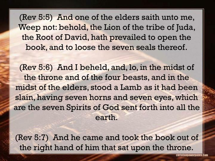 (Rev 5:5)  And one of the elders