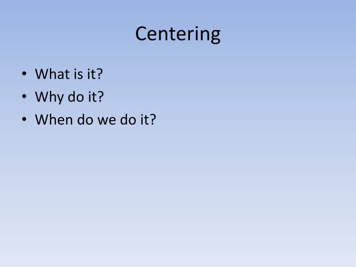 Centering