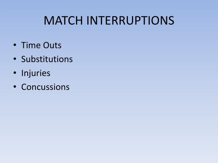 MATCH INTERRUPTIONS