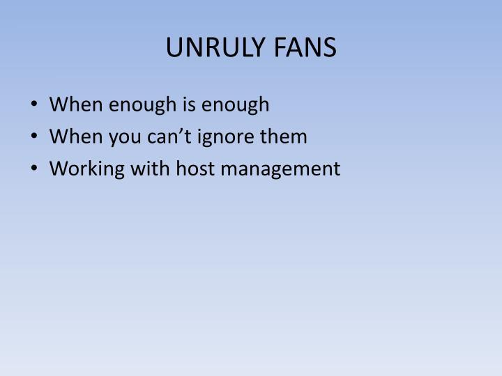 UNRULY FANS