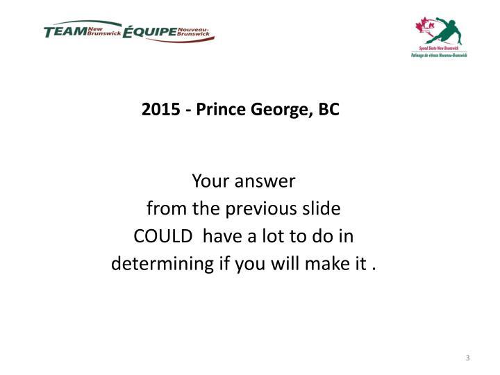 2015 - Prince George, BC