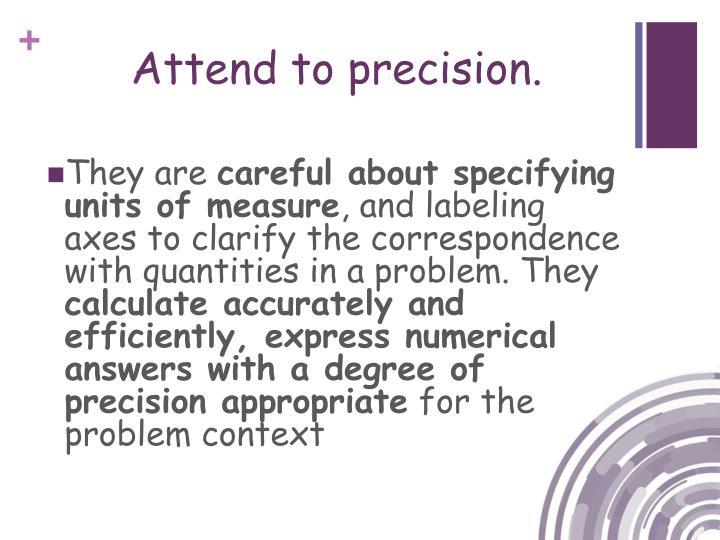 Attend to precision.