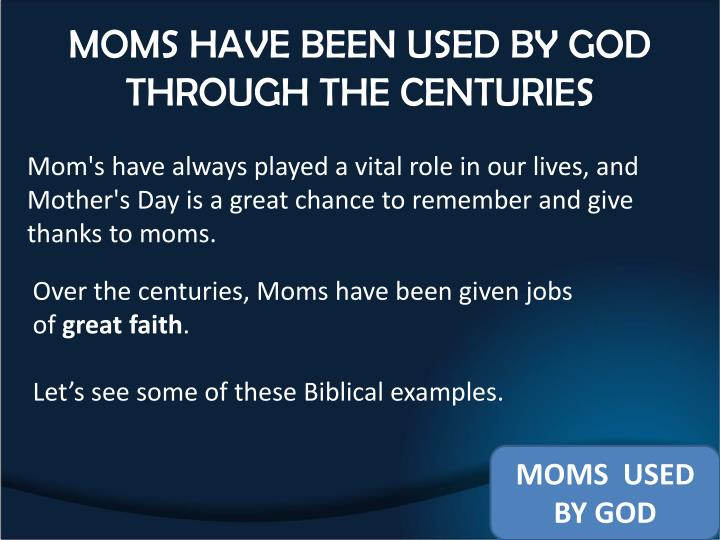 MOMS HAVE BEEN USED BY GOD THROUGH THE CENTURIES