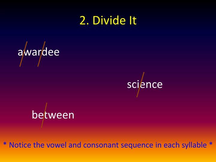 2. Divide It