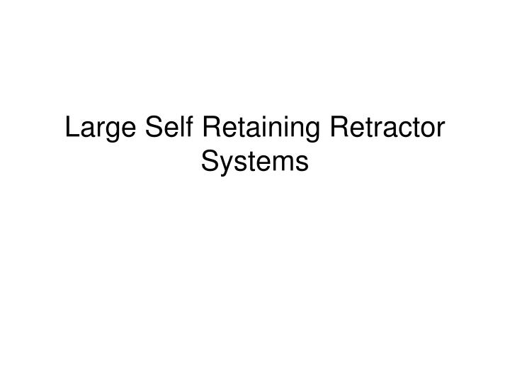 Large Self Retaining Retractor Systems