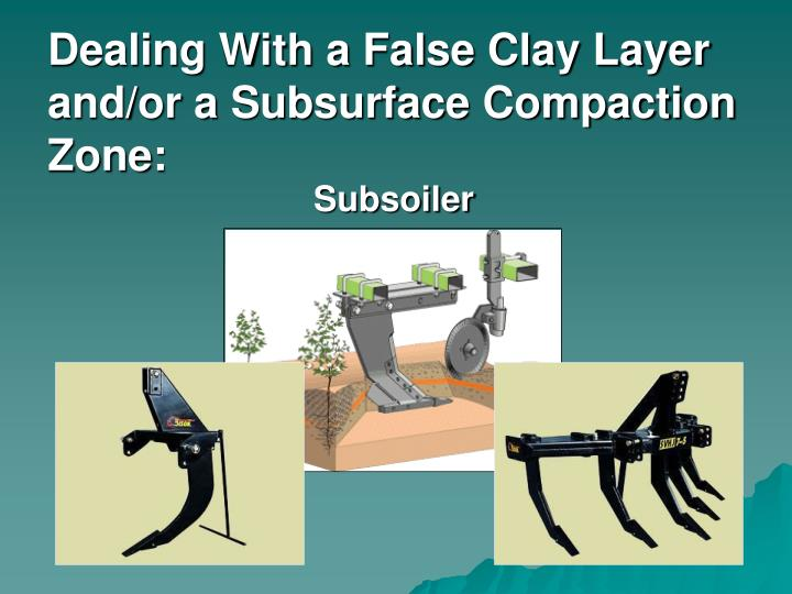 Dealing With a False Clay Layer and/or a Subsurface Compaction Zone: