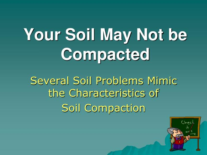 Your Soil May Not be Compacted