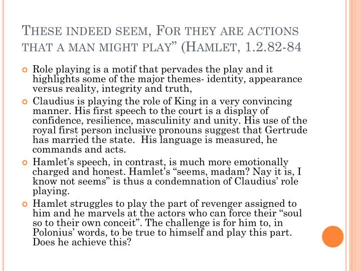 "These indeed seem, For they are actions that a man might play"" (Hamlet, 1.2.82-84"