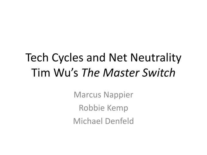 Tech cycles and net neutrality tim wu s the master switch