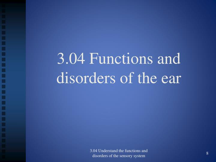 3.04 Functions and disorders of the ear