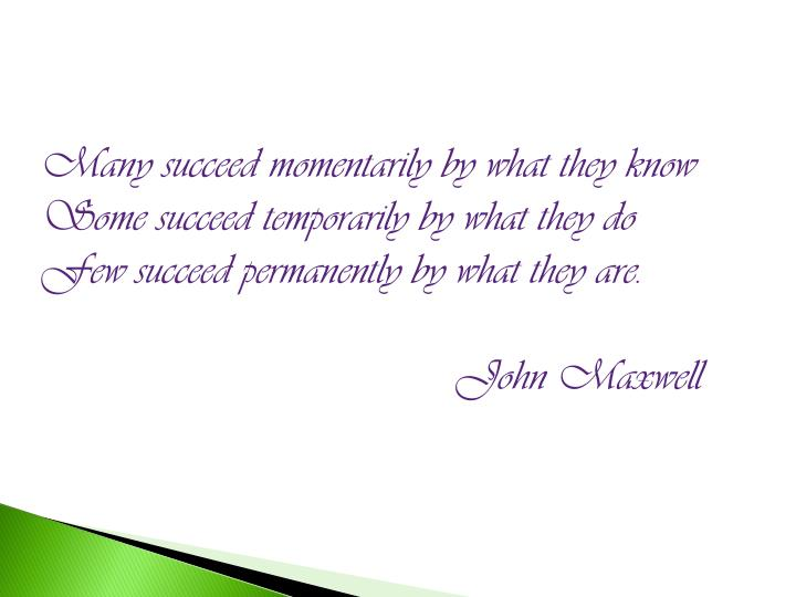 Many succeed momentarily by what they know