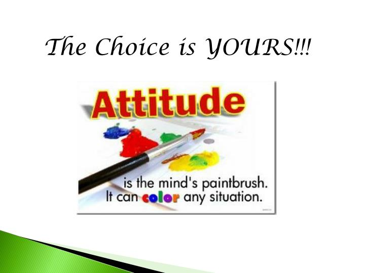 The Choice is YOURS!!!