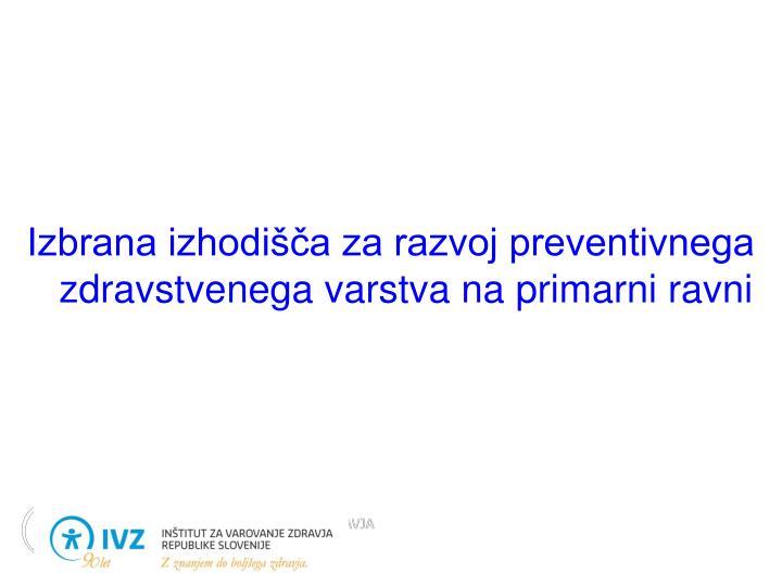 Izbrana izhodišča za razvoj preventivnega zdravstvenega varstva na primarni ravni