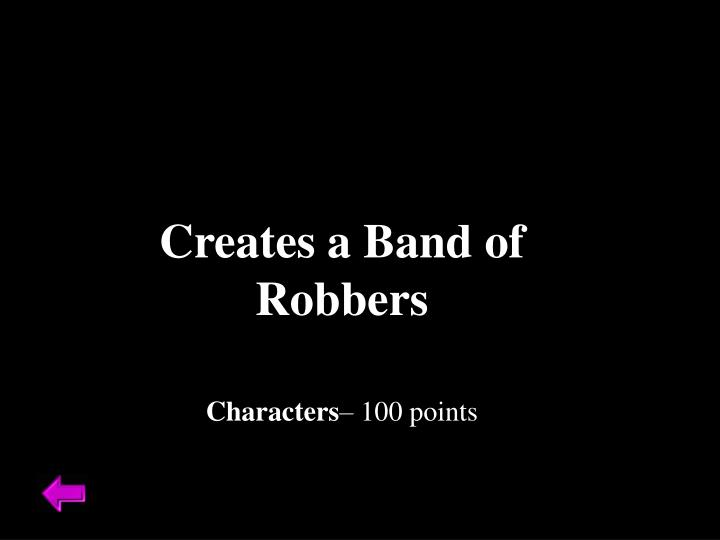 Creates a Band of Robbers