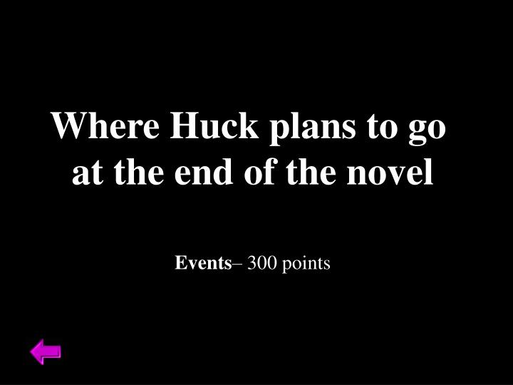 Where Huck plans to go
