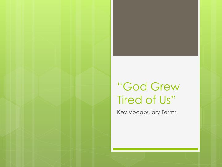 god grew tired of us a God grew tired of us (migration and cultural interaction) locations involved: sudan, kenya, and the united states of america overview: the 2006 documentary lm god grew tired of us is about a group.