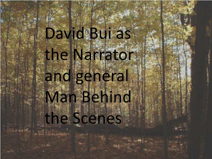David Bui as the Narrator and general Man Behind the Scenes