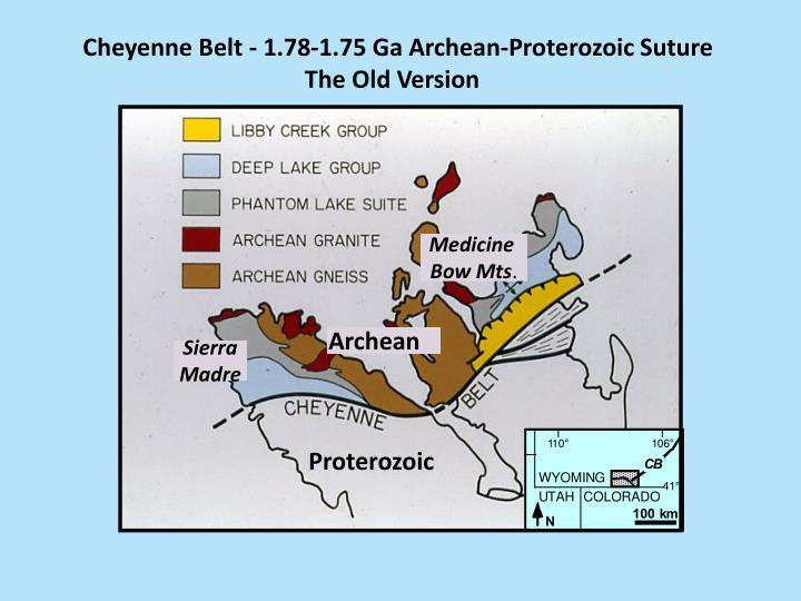 Cheyenne Belt - 1.78-1.75 Ga Archean-Proterozoic Suture