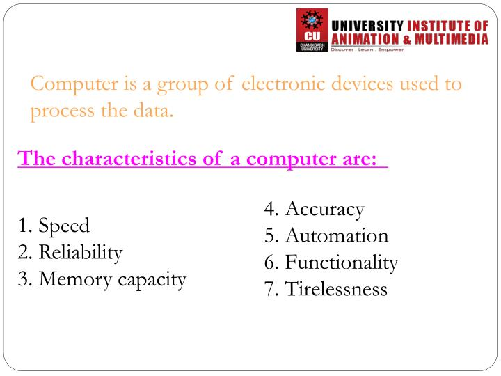 Computer is a group of electronic devices used to process the data.