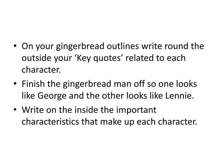 On your gingerbread outlines write round the outside your 'Key quotes' related to each character.
