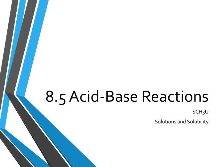 8.5 Acid-Base Reactions