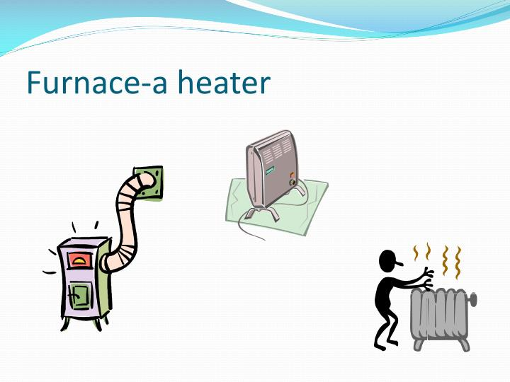 Furnace-a heater
