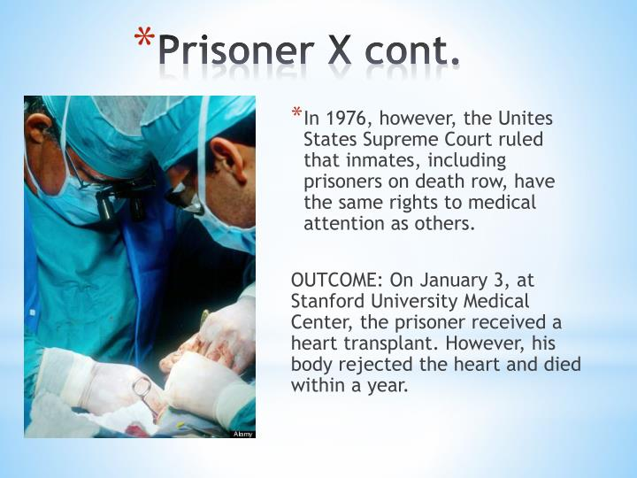 In 1976, however, the Unites States Supreme Court ruled that inmates, including prisoners on death row, have the same rights to medical attention as others.