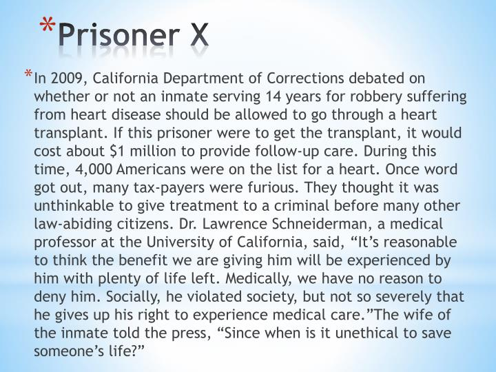 In 2009, California Department of Corrections debated on whether or not an inmate serving 14 years for robbery suffering from heart disease should be allowed to go through a