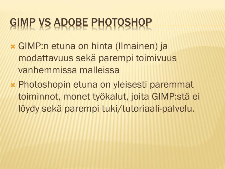 GIMP:n etuna on hinta (Ilmainen) ja modattavuus sekä parempi toimivuus vanhemmissa malleissa