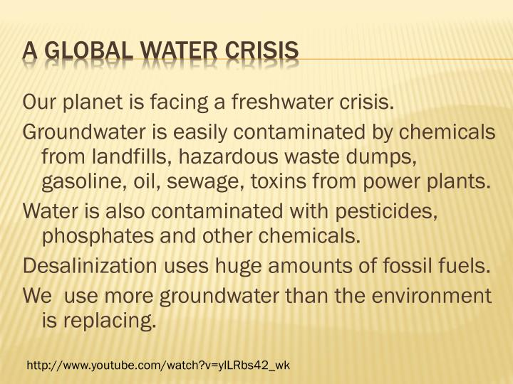 Our planet is facing a freshwater crisis.