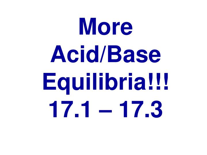 More acid base equilibria 17 1 17 3