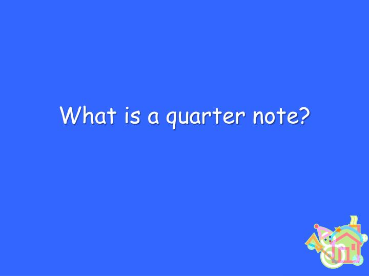 What is a quarter note?