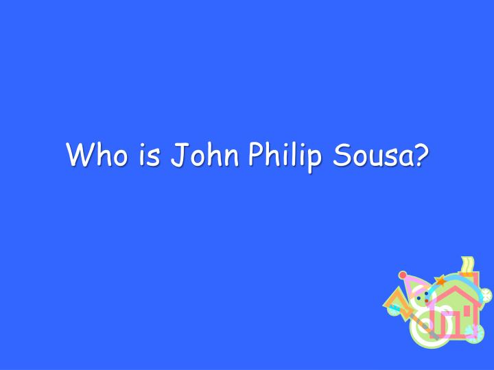 Who is John Philip Sousa?