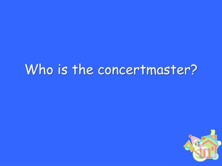 Who is the concertmaster?