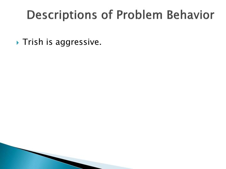 Descriptions of Problem Behavior