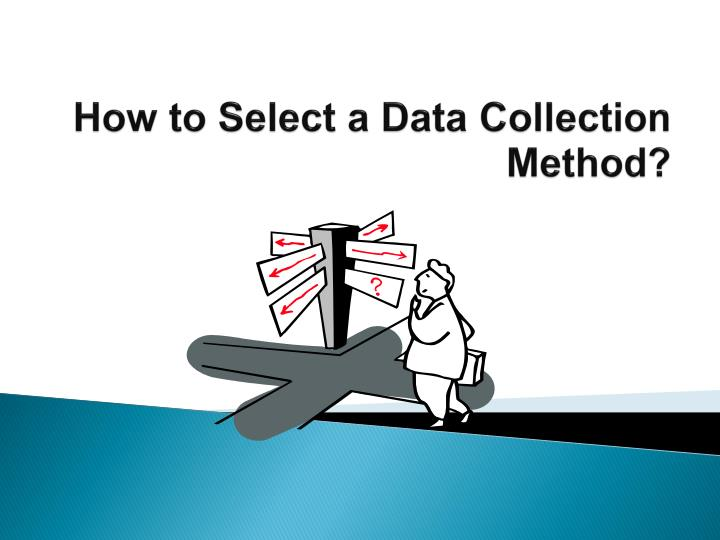 How to Select a Data Collection Method?