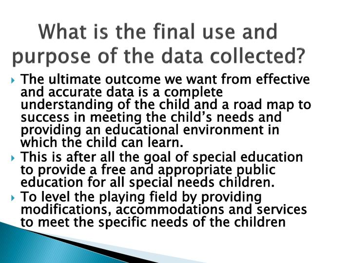What is the final use and purpose of the data collected?