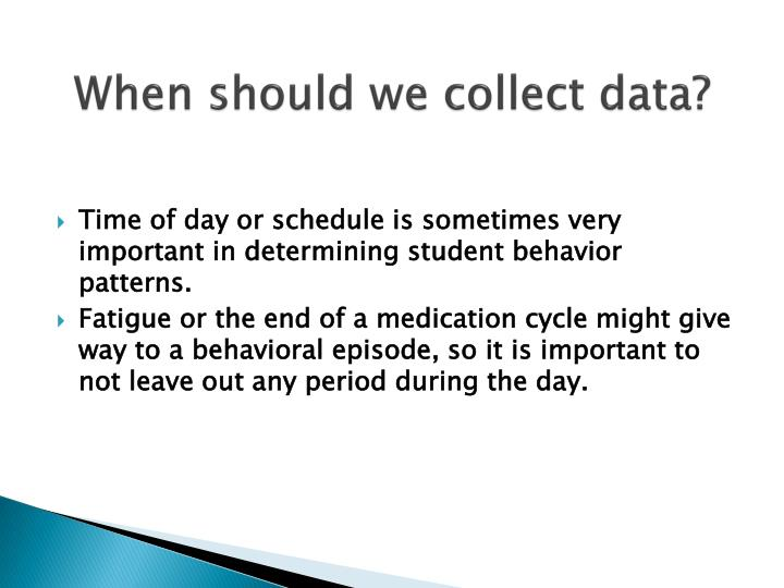 When should we collect data?