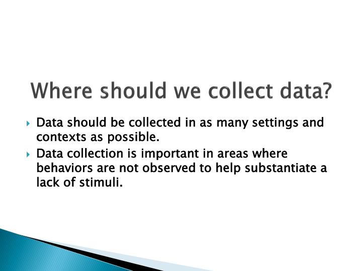 Where should we collect data?
