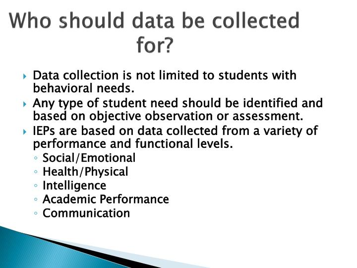 Who should data be collected for?