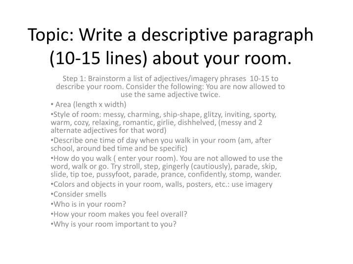 Topic: Write a descriptive paragraph (10-15 lines) about your room.