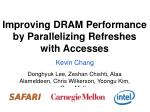improving dram performance by parallelizing refreshes with accesses1