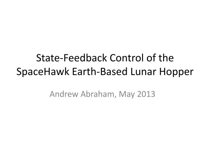 State feedback control of the spacehawk earth based lunar hopper