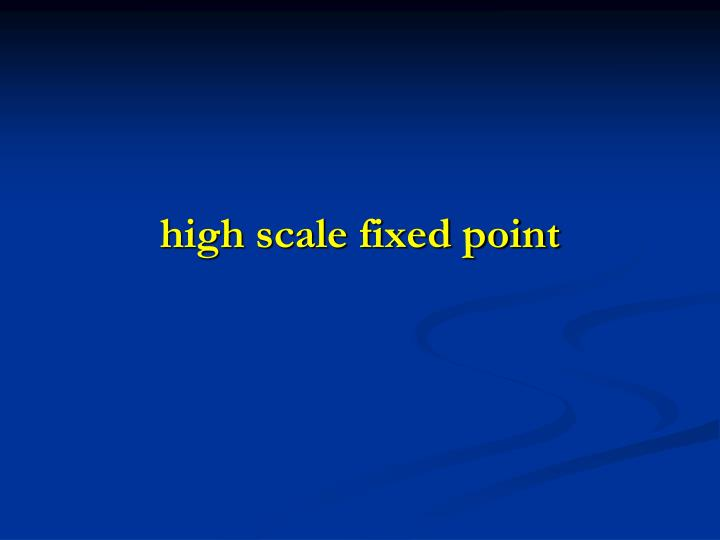 high scale fixed point